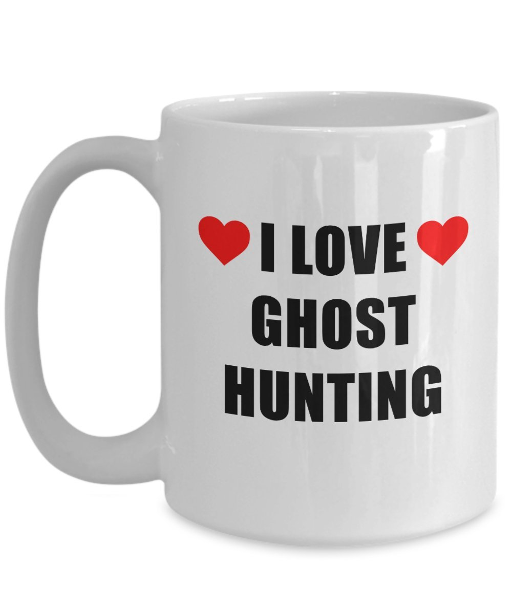 I Love Ghost Hunting Mug Big Acrylic Coffee Holder White 15oz - Gift for Hobbyist, Enthusiast Paranormal Activity Supernatural Seeker