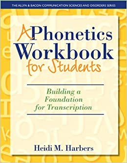 By Heidi M. Harbers A Phonetics Workbook for Students: Building a Foundation for Transcription (The Allyn & Bacon Commun (1st Edition)