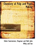 Chemistry of Pulp and Paper Making, Edwin Sutermeister, 1140318160
