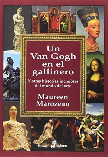 Un Van Gogh en el gallinero: Y otras historias increíbles en el mundo del arte