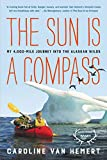 The Sun Is a Compass: A 4,000-Mile Journey into the