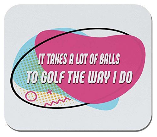 Makoroni - IT Takes A LOT of Balls, to Golf The Way I DO - Non-Slip Rubber Mousepad, Gaming Office Mousepad (Top Do Ball Golf)