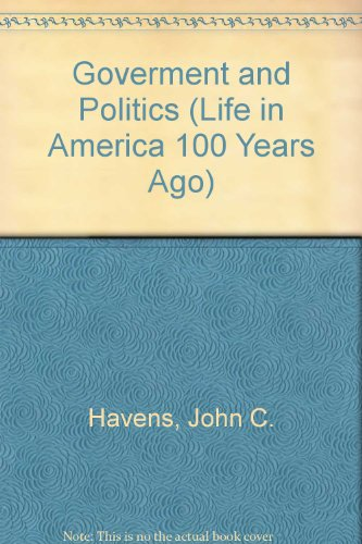 Government and Politics (Life in America 100 Years Ago Series)