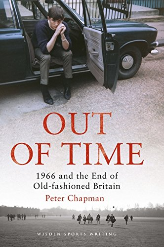 Download Out of Time: 1966 and the End of Old-Fashioned Britain (Wisden Sports Writing) ebook