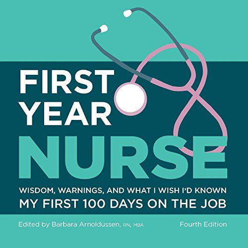 (First Year Nurse: Wisdom, Warnings, and What I Wish I'd Known My First 100 Days on the Job)