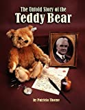 The Untold Story of the Teddy Bear, Patricia Thorne, 1457513234