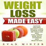 Weight Loss Made Easy: Notice Instant Weight Loss, Power Your Metabolism and Feel Great Now with Hypnosis and Meditation