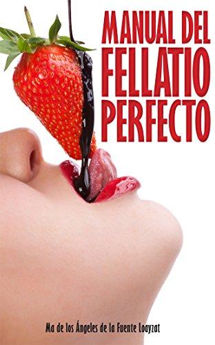 Manual del fellatio perfecto por de la Fuente Loayzat, Maria de los Angeles