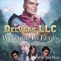 Delvers LLC: Welcome to Ludus Audiobook by Blaise Corvin Narrated by Jeff Hays