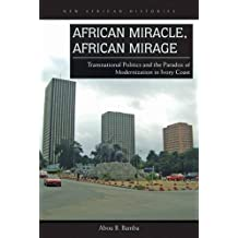 African Miracle, African Mirage: Transnational Politics and the Paradox of Modernization in Ivory Coast