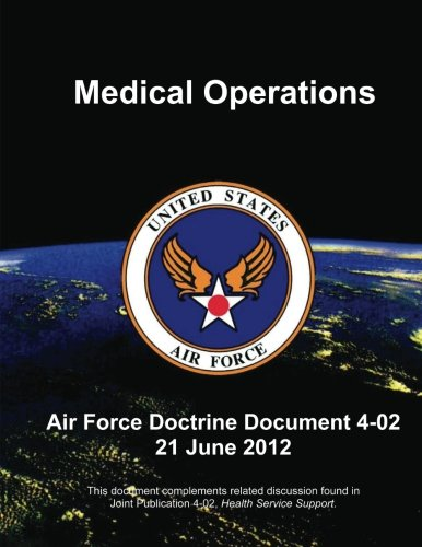 Download Medical Operations - Air Force Doctrine Document (AFDD) 4-02 ebook
