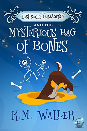 Lost Souls ParaAgency and the Mysterious Bag of Bones: (Romantic Paranormal Mystery #4) by [Waller, K.M.]
