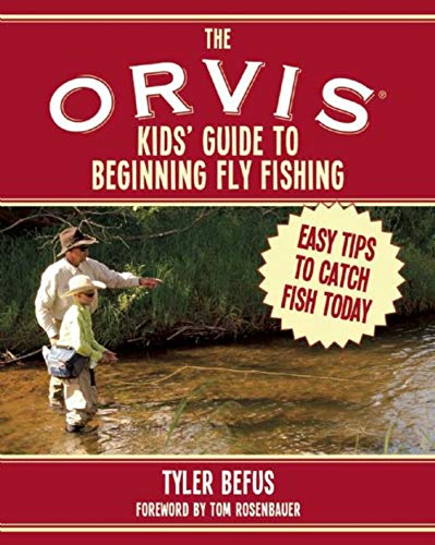 The ORVIS Kids' Guide to Beginning Fly Fishing: Easy Tips To Catch Fish Today (Sea Of Love Fly To The Sky)