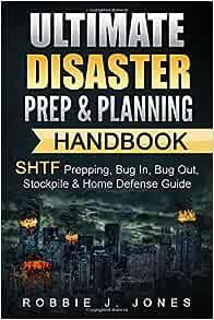 Ultimate Disaster Prep & Planning Handbook: SHTF Prepping, Bug In, Bug Out, Stockpile & Home Defense Guide (SHTF Disaster Survival) (Volume 1)