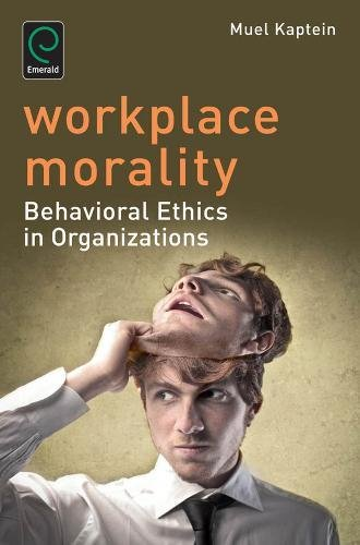 Workplace Morality: Behavioral Ethics in Organizations