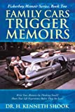 Family Cars Trigger Memoirs, H. Kenneth Shook, 1475908059