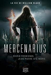 Mercenarius - La vie de William Black par Jean-Pierre Ste-Marie