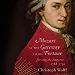 Mozart at the Gateway to His Fortune: Serving the Emperor, 1788-1791 | Christoph Wolff