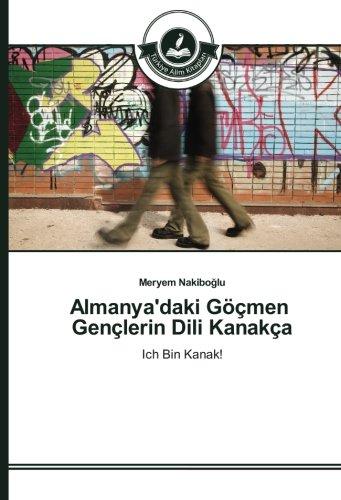 Almanya'daki Göçmen Gençlerin Dili Kanakça: Ich Bin Kanak! (Turkish Edition)