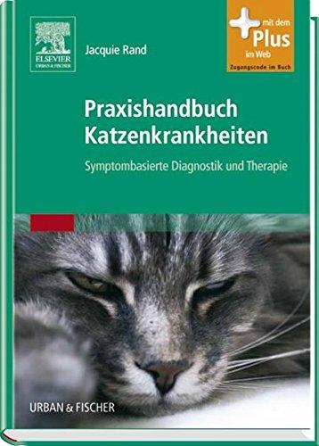 Praxishandbuch Katzenkrankheiten: Symptombasierte Diagnostik und Therapie - mit Zugang zum Elsevier-Portal