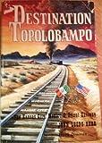 img - for Destination Topolobampo, The Kansas City, Mexico & Orient Railway book / textbook / text book