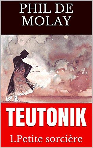 TEUTONIK: 1.Petite sorcière (TEUTONIK la quadrilogie) (French Edition)
