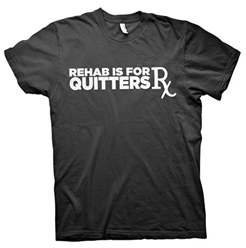 (Rehab Is For Quitters - Funny T-shirt - Black)