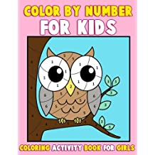 Color by Number for Kids: Coloring Activity Book for Girls: A Gorgeous Coloring Book for Girls with Large Pages of Cute Animals Dogs, Cats, Princesses, Mermaids, Owls, Fashion, Cupcakes and More (kids coloring books ages 2-4, 4-8, 9-12) A Really Relaxing Coloring Book for Girls