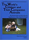 The World's Children and Their Companion Animals: Developmental and Educational Significance of the Child/Pet Bond (2004…