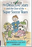 The Detective Stars and the Case of the Super Soccer Team, Caroline A. Levine, 0525651349