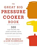 big book of recipes - The Great Big Pressure Cooker Book: 500 Easy Recipes for Every Machine, Both Stovetop and Electric