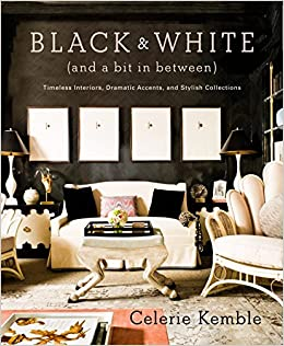 Black And White A Bit In Between Timeless Interiors Dramatic Accents Stylish Collections Kemble Celerie 9780307715982 Amazon Com Books
