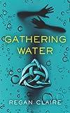 Gathering Water, Regan Claire, 1495484637