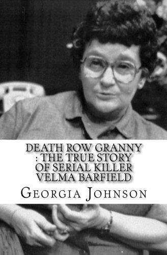 Death Row Granny : The True Story of Serial Killer Velma Barfield