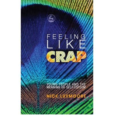 [(Feeling Like Crap: Young People and the Meaning of Self-esteem)] [Author: Nick Luxmoore] published on (July, 2008) pdf