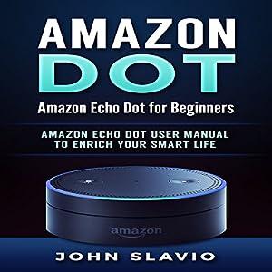 Amazon Dot: Amazon Echo Dot for Beginners Audiobook