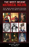 The Most Insane Historical Rulers: Top Mad and Crazy Rulers from BCE to 20th century