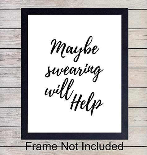 Maybe Swearing Will Help - Unframed Wall Art Print - Typography - Makes a Great Affordable Gift - Chic Home Decor - Inspirational and Motivational - Ready to Frame (8x10) Photo