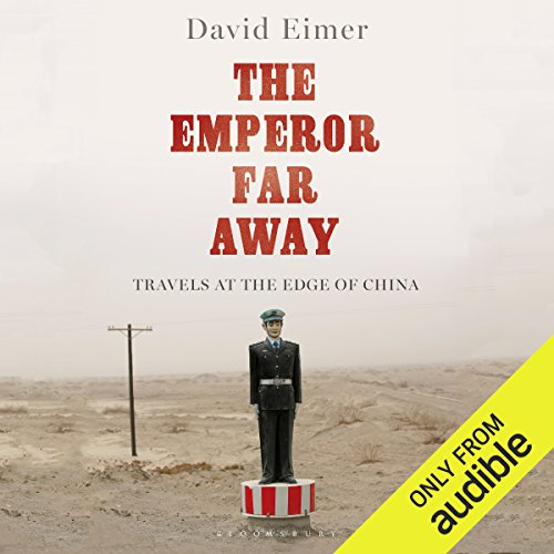 The Emperor Far Away: Travels at the Edge of China by Audible Studios for Bloomsbury