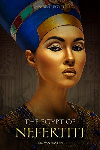 Ancient Egypt: The Egypt of Nefertiti (Beauty of the Nile)