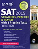 Kaplan Sat 2015 Strategies, Practice and Review with 4 Practice Tests, Kaplan, 1618655833