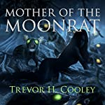Mother of the Moonrat: The Bowl of Souls Book 5 | Trevor H. Cooley