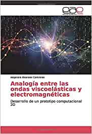 Analogía entre las ondas viscoelásticas y electromagnéticas: Desarrollo de un prototipo computacional 2D