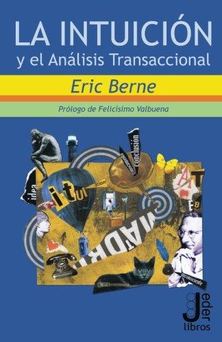 La intuicion y el Analisis Transaccional (Spanish Edition) [Eric Berne] (Tapa Blanda)