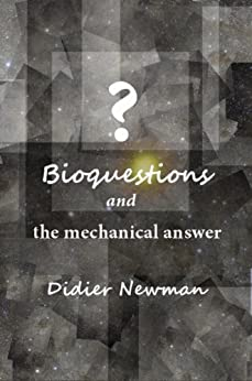 Bioquestions and the mechanical answer by [Newman, Didier]