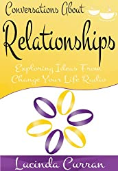 Conversations About Relationships: Exploring Ideas From Change Your Life Radio