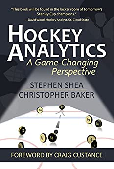 Hockey Analytics: A Game-Changing Perspective by [Shea, Stephen, Baker, Christopher]