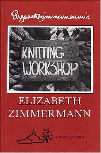 Elizabeth Zimmermann's Knitting Workshop    Elizabeth