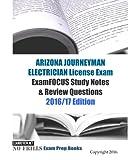 ARIZONA JOURNEYMAN ELECTRICIAN License Exam ExamFOCUS Study Notes & Review Questions 2016/17 Edition
