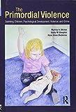 The Primordial Violence: Spanking Children, Psychological Development, Violence, and Crime
